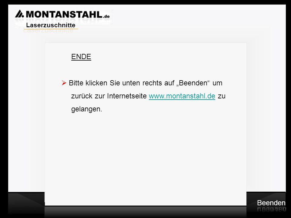 """Laser - Profile ENDE  Bitte klicken Sie unten rechts auf """"Beenden um zurück zur Internetseite www.montanstahl.de zuwww.montanstahl.de gelangen."""