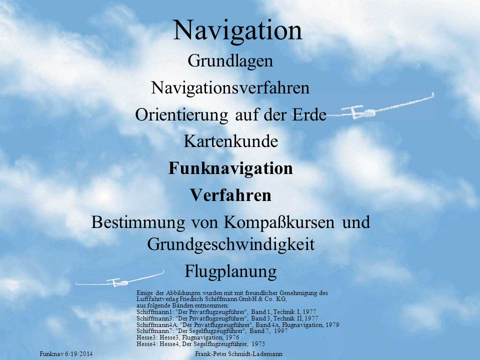 Funknav 6/19/2014Frank-Peter Schmidt-Lademann Navigation Grundlagen Navigationsverfahren Orientierung auf der Erde Kartenkunde Funknavigation Verfahre