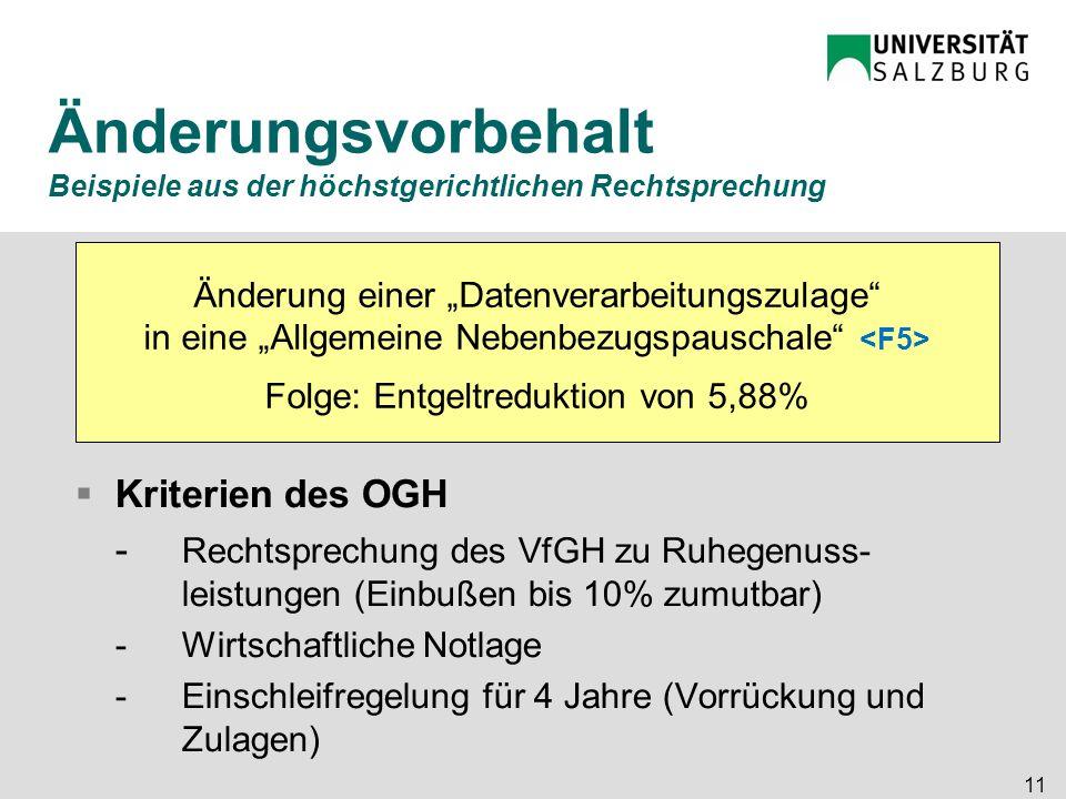 11 Änderungsvorbehalt Beispiele aus der höchstgerichtlichen Rechtsprechung  Kriterien des OGH - Rechtsprechung des VfGH zu Ruhegenuss- leistungen (Ei