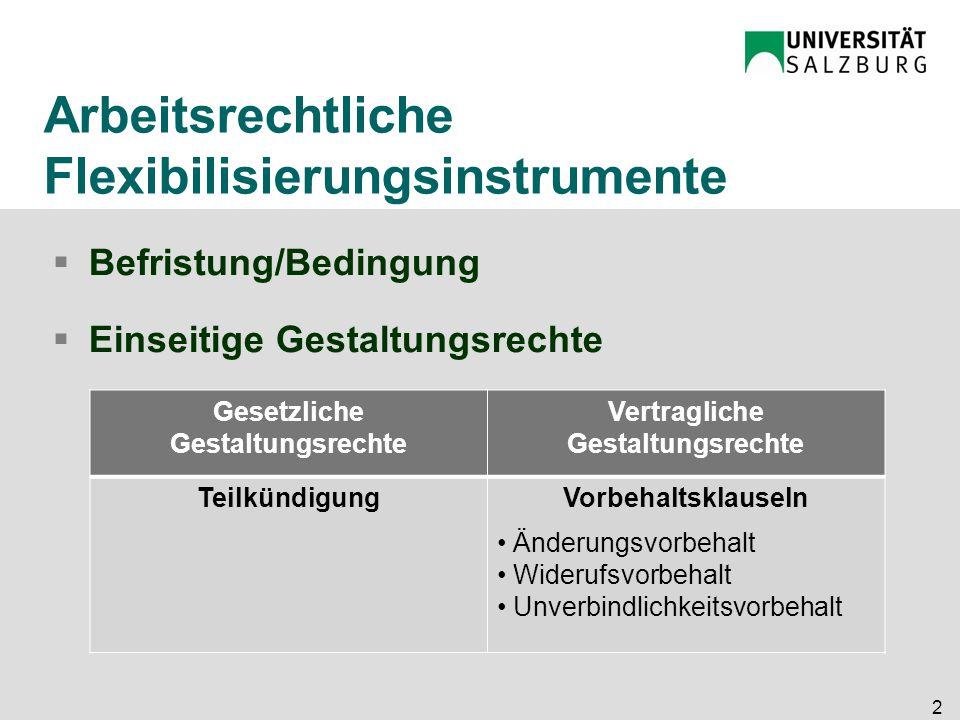 2 Arbeitsrechtliche Flexibilisierungsinstrumente  Befristung/Bedingung  Einseitige Gestaltungsrechte Gesetzliche Gestaltungsrechte Vertragliche Gest