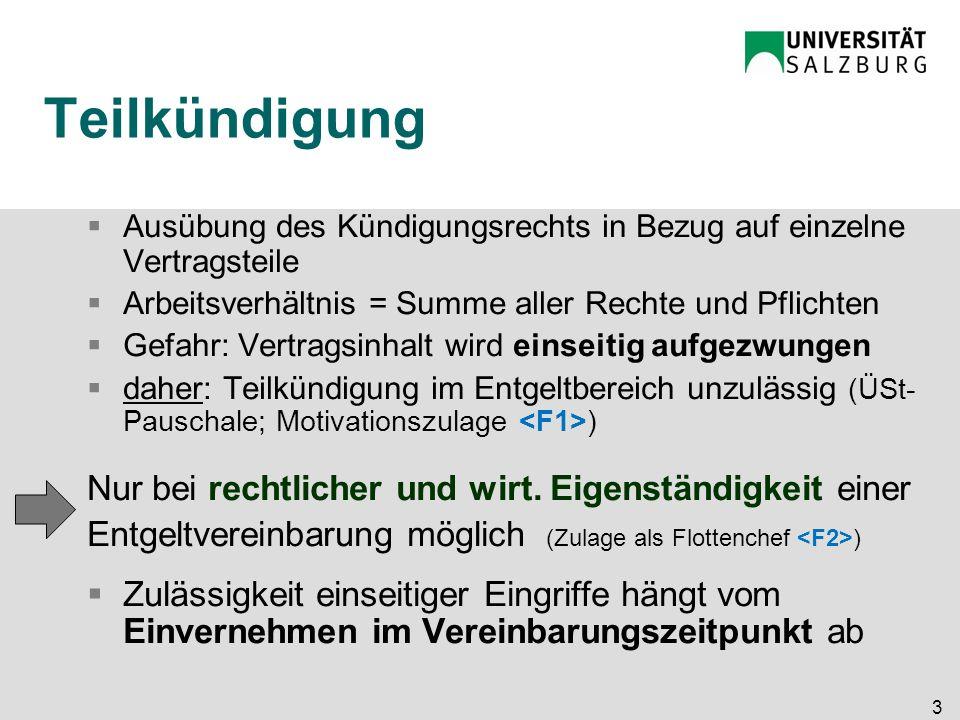 3 Teilkündigung  Ausübung des Kündigungsrechts in Bezug auf einzelne Vertragsteile  Arbeitsverhältnis = Summe aller Rechte und Pflichten  Gefahr: V
