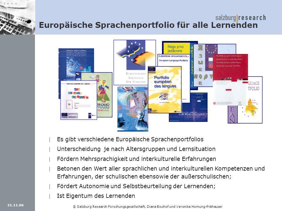21.11.06 © Salzburg Research Forschungsgesellschaft, Diana Bischof und Veronika Hornung-Prähauser Europäische Sprachenportfolio für alle Lernenden | E