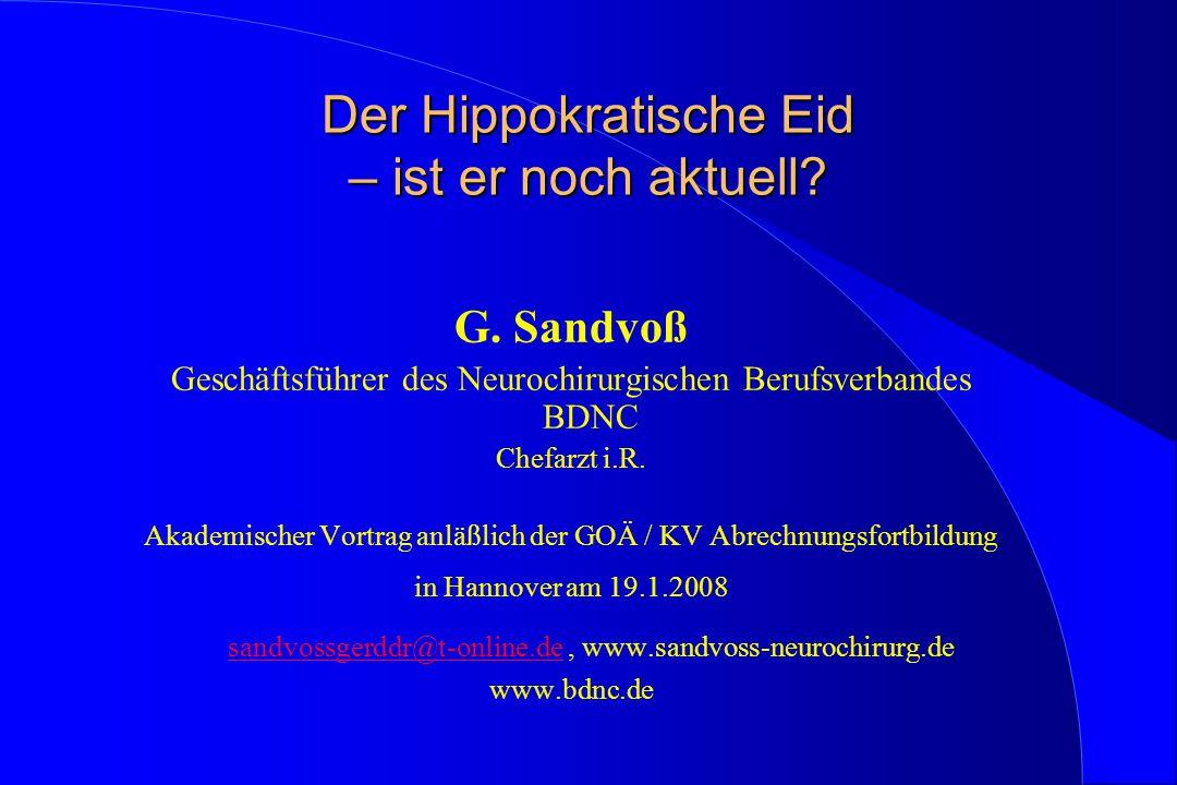 Der Hippokratische Eid – ist er noch aktuell? G. Sandvoß Geschäftsführer des Neurochirurgischen Berufsverbandes BDNC Chefarzt i.R. Akademischer Vortra