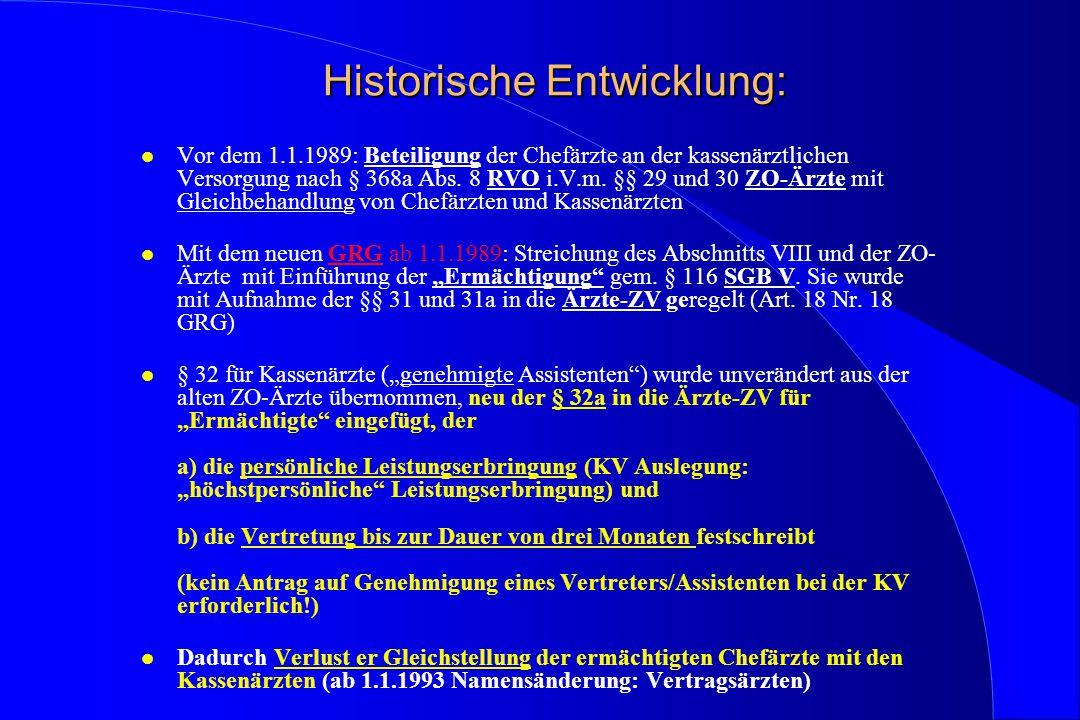 Historische Entwicklung: l Vor dem 1.1.1989: Beteiligung der Chefärzte an der kassenärztlichen Versorgung nach § 368a Abs. 8 RVO i.V.m. §§ 29 und 30 Z
