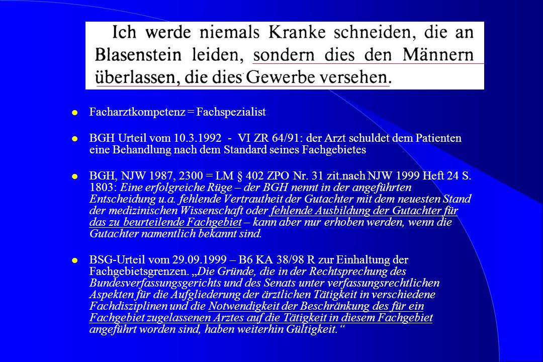 l Facharztkompetenz = Fachspezialist l BGH Urteil vom 10.3.1992 - VI ZR 64/91: der Arzt schuldet dem Patienten eine Behandlung nach dem Standard seine