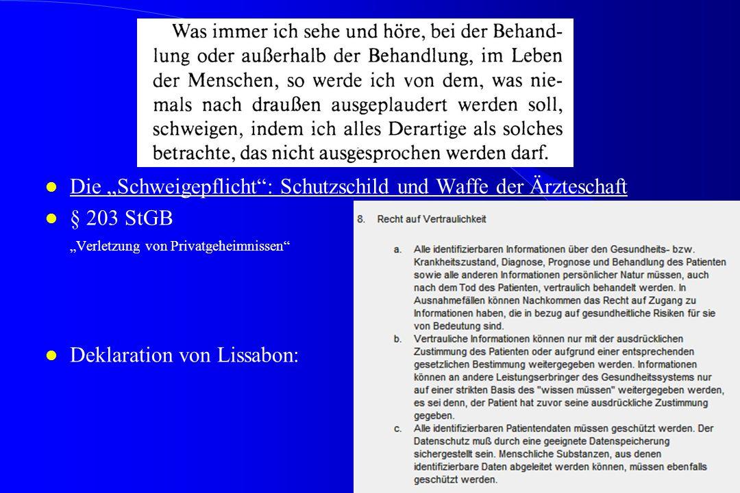 """l Die """"Schweigepflicht"""": Schutzschild und Waffe der Ärzteschaft l § 203 StGB """"Verletzung von Privatgeheimnissen"""" l Deklaration von Lissabon:"""