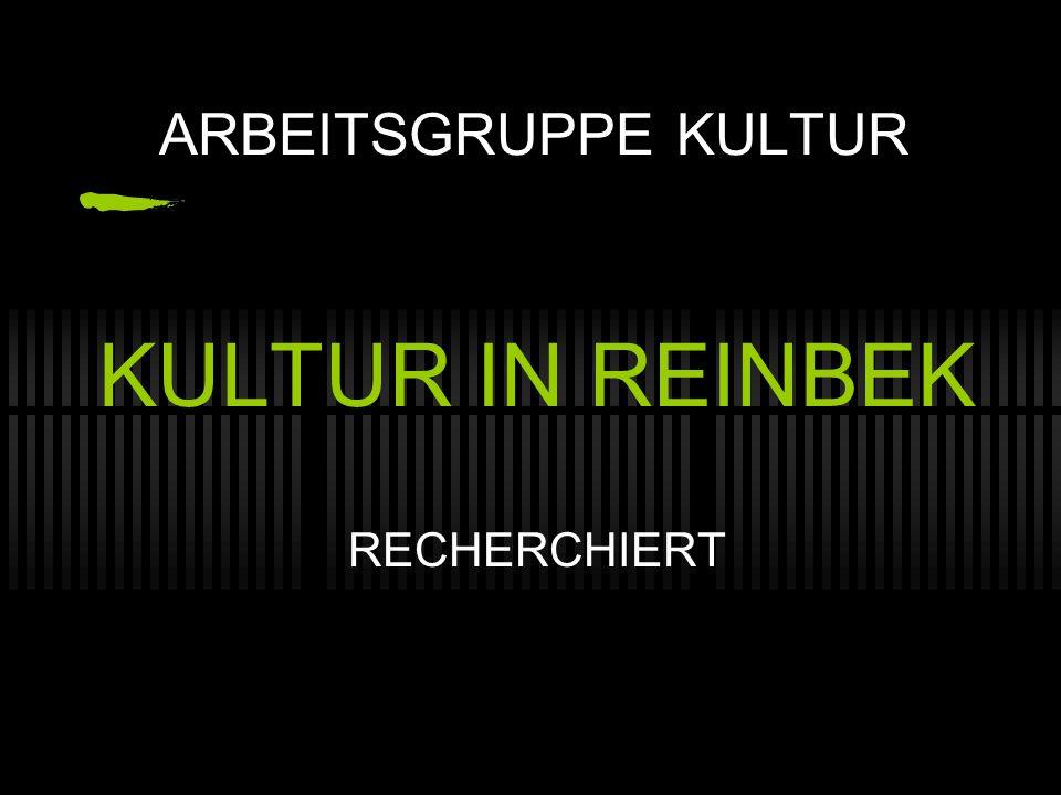 ARBEITSGRUPPE KULTUR KULTUR IN REINBEK RECHERCHIERT