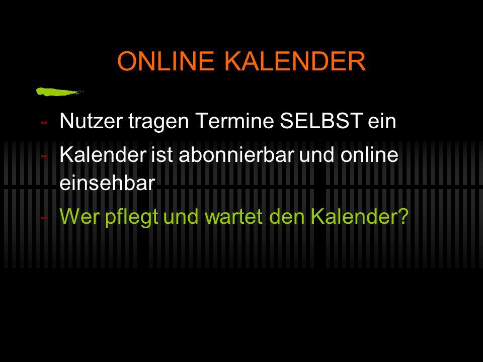 ONLINE KALENDER -Nutzer tragen Termine SELBST ein -Kalender ist abonnierbar und online einsehbar -Wer pflegt und wartet den Kalender