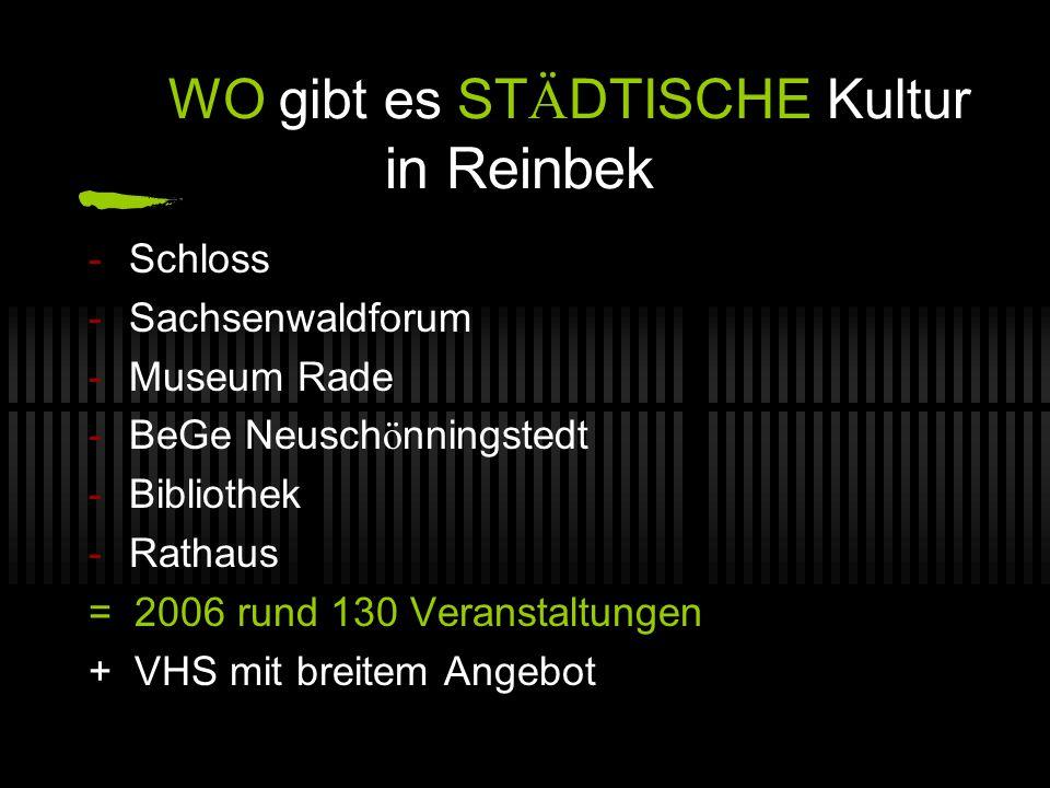 WO gibt es ST Ä DTISCHE Kultur in Reinbek -Schloss -Sachsenwaldforum -Museum Rade -BeGe Neusch ö nningstedt -Bibliothek -Rathaus = 2006 rund 130 Veranstaltungen + VHS mit breitem Angebot