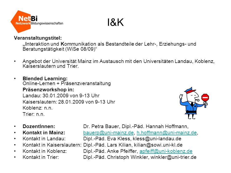 """Veranstaltungstitel: """"Interaktion und Kommunikation als Bestandteile der Lehr-, Erziehungs- und Beratungstätigkeit (WiSe 08/09) •Angebot der Universität Mainz im Austausch mit den Universitäten Landau, Koblenz, Kaiserslautern und Trier."""