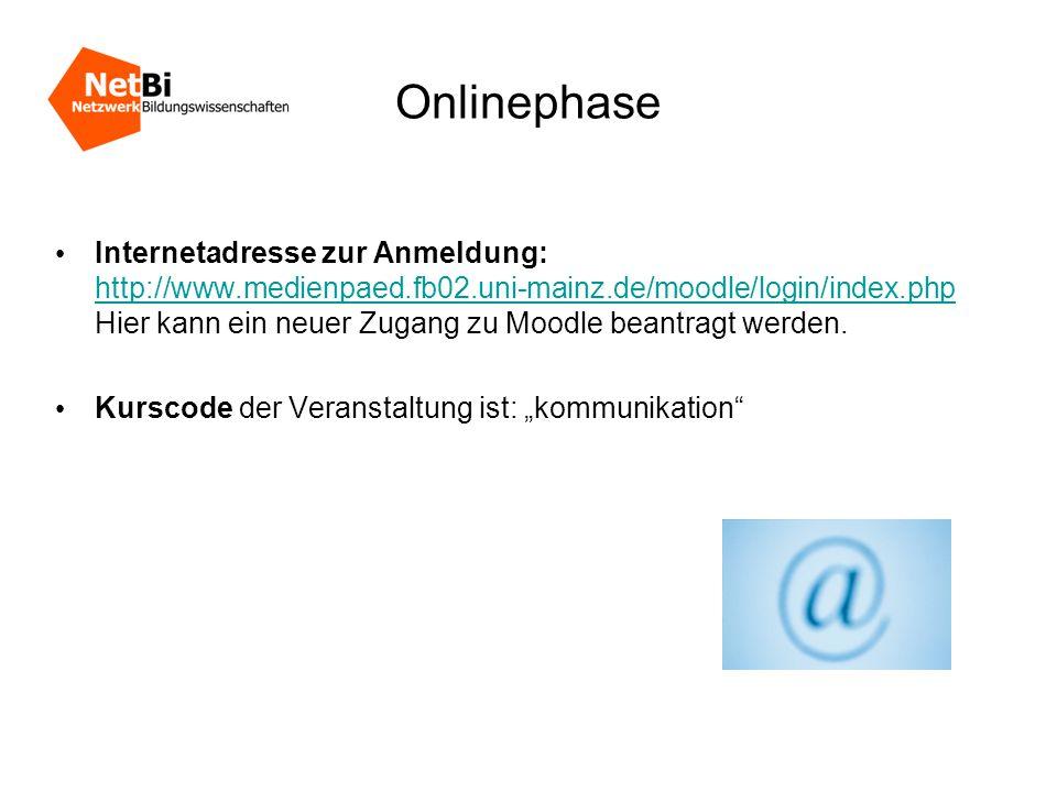Onlinephase • Internetadresse zur Anmeldung: http://www.medienpaed.fb02.uni-mainz.de/moodle/login/index.php Hier kann ein neuer Zugang zu Moodle beantragt werden.