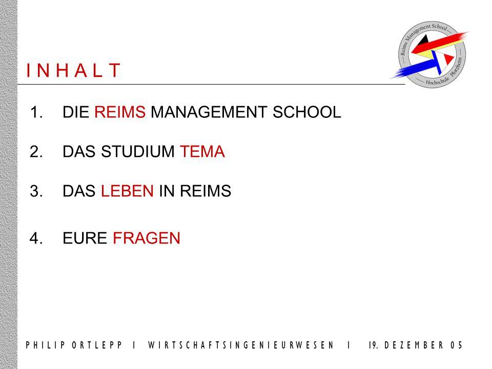 I N H A L T 1.DIE REIMS MANAGEMENT SCHOOL 2. DAS STUDIUM TEMA 3.DAS LEBEN IN REIMS 4.EURE FRAGEN