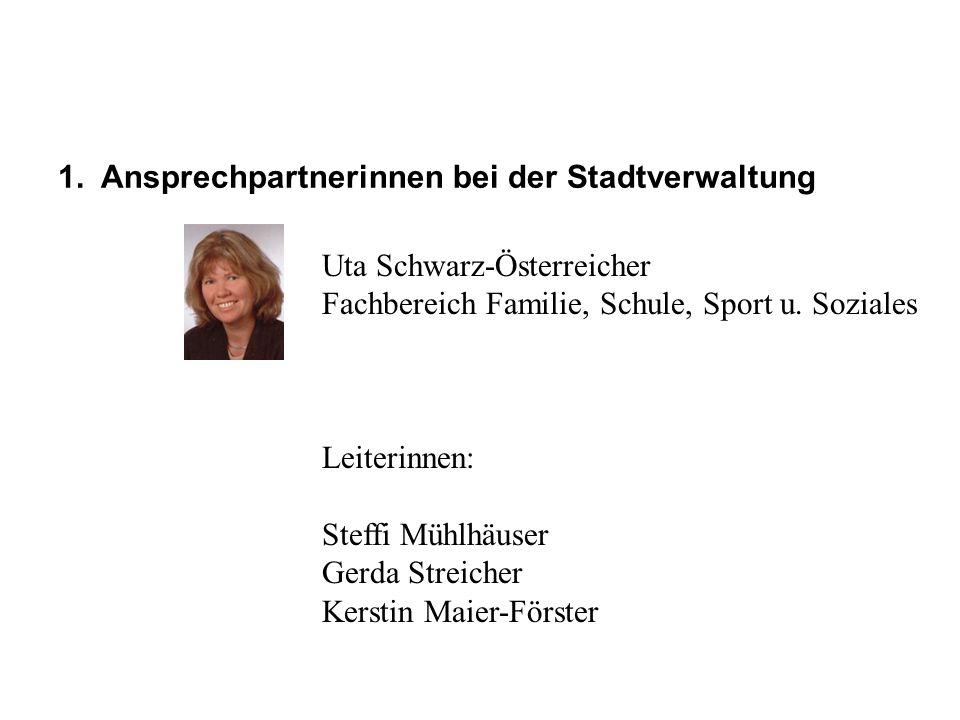 Uta Schwarz-Österreicher Fachbereich Familie, Schule, Sport u. Soziales Leiterinnen: Steffi Mühlhäuser Gerda Streicher Kerstin Maier-Förster 1. Anspre