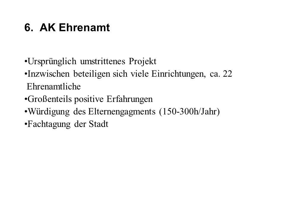 6. AK Ehrenamt •Ursprünglich umstrittenes Projekt •Inzwischen beteiligen sich viele Einrichtungen, ca. 22 Ehrenamtliche •Großenteils positive Erfahrun