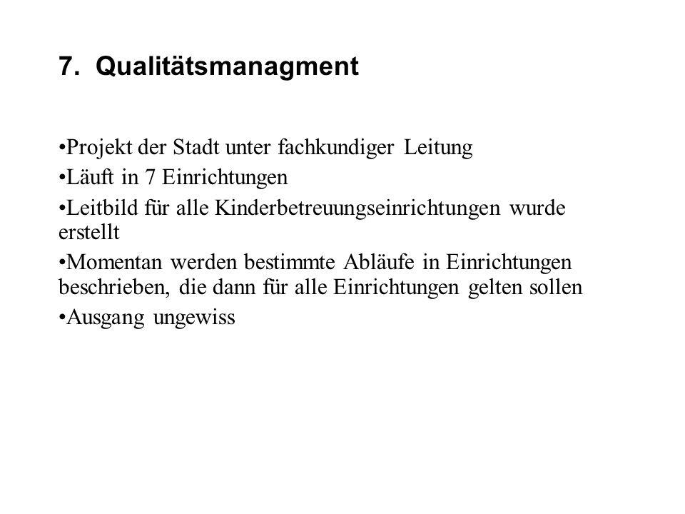 7. Qualitätsmanagment •Projekt der Stadt unter fachkundiger Leitung •Läuft in 7 Einrichtungen •Leitbild für alle Kinderbetreuungseinrichtungen wurde e
