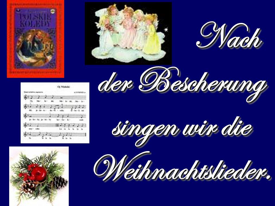Nach der Bescherung singen wir die Weihnachtslieder. Nach der Bescherung singen wir die Weihnachtslieder.