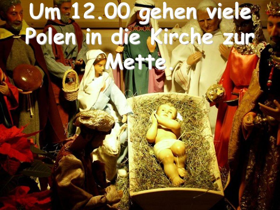 Um 12.00 gehen viele Polen in die Kirche zur Mette.