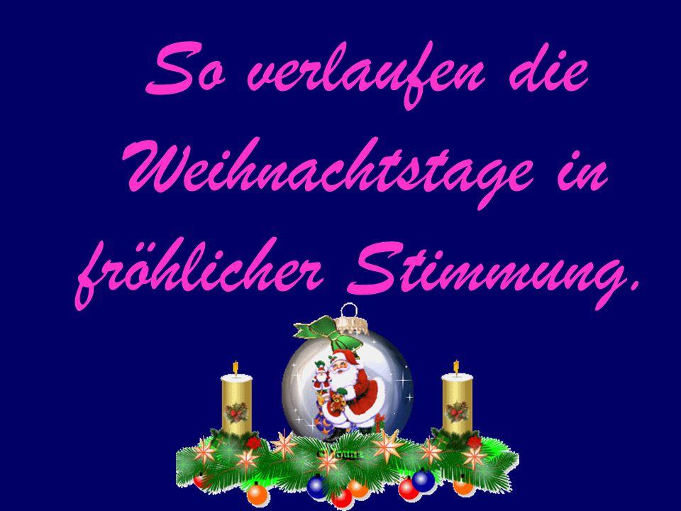 So verlaufen die Weihnachtstage in fröhlicher Stimmung.
