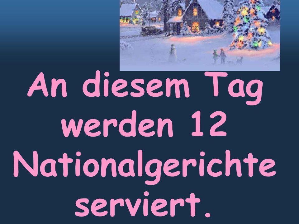 An diesem Tag werden 12 Nationalgerichte serviert.