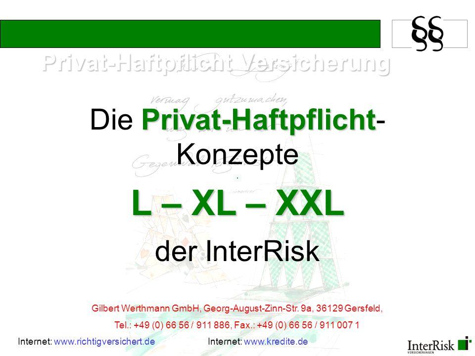 Privat-Haftpflicht Versicherung Privat-Haftpflicht Die Privat-Haftpflicht- Konzepte L – XL – XXL der InterRisk Gilbert Werthmann GmbH, Georg-August-Zi