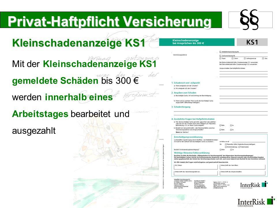 Privat-Haftpflicht Versicherung Kleinschadenanzeige KS1 Mit der Kleinschadenanzeige KS1 gemeldete Schäden bis 300 € werden innerhalb eines Arbeitstage
