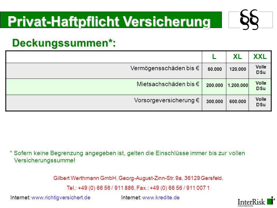 Privat-Haftpflicht Versicherung LXLXXL Vermögensschäden bis € Mietsachschäden bis € Vorsorgeversicherung € 60.000120.000 Volle DSu 200.0001.200.000 Vo