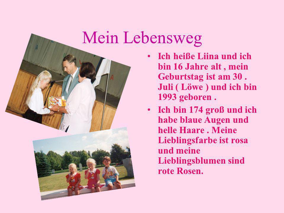 Mein Lebensweg •Ich heiße Liina und ich bin 16 Jahre alt, mein Geburtstag ist am 30. Juli ( Löwe ) und ich bin 1993 geboren. •Ich bin 174 groß und ich