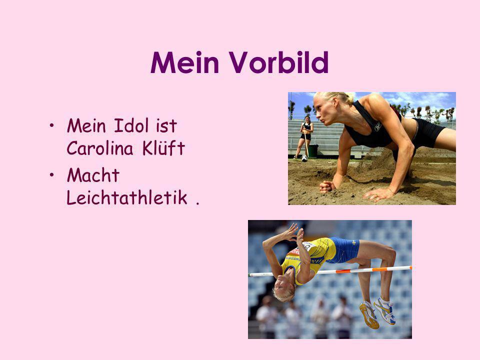 Mein Vorbild •Mein Idol ist Carolina Klüft •Macht Leichtathletik.