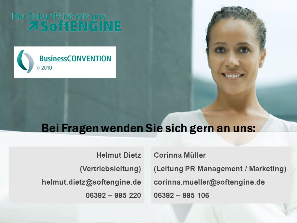 Bei Fragen wenden Sie sich gern an uns: Helmut Dietz (Vertriebsleitung) helmut.dietz@softengine.de 06392 – 995 220 Corinna Müller (Leitung PR Management / Marketing) corinna.mueller@softengine.de 06392 – 995 106