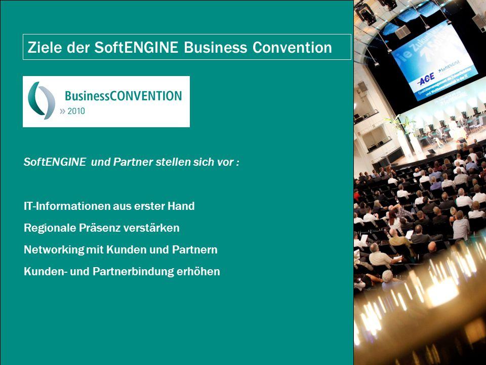 Ziele der SoftENGINE Business Convention SoftENGINE und Partner stellen sich vor : IT-Informationen aus erster Hand Regionale Präsenz verstärken Networking mit Kunden und Partnern Kunden- und Partnerbindung erhöhen
