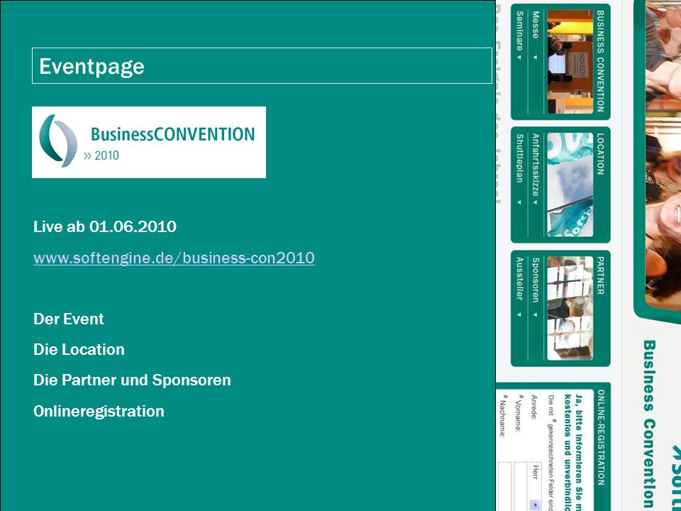 Eventpage Live ab 01.06.2010 www.softengine.de/business-con2010 Der Event Die Location Die Partner und Sponsoren Onlineregistration
