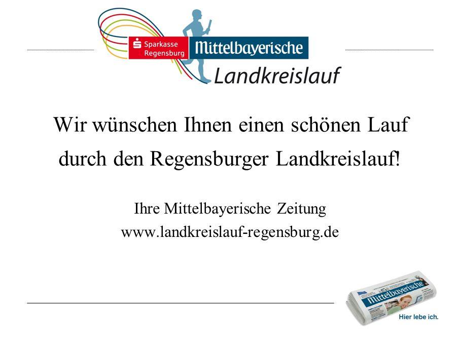 Wir wünschen Ihnen einen schönen Lauf durch den Regensburger Landkreislauf! Ihre Mittelbayerische Zeitung www.landkreislauf-regensburg.de