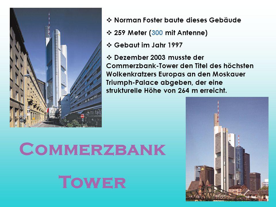 Commerzbank Tower  Norman Foster baute dieses Gebäude  259 Meter (300 mit Antenne)  Gebaut im Jahr 1997  Dezember 2003 musste der Commerzbank-Towe