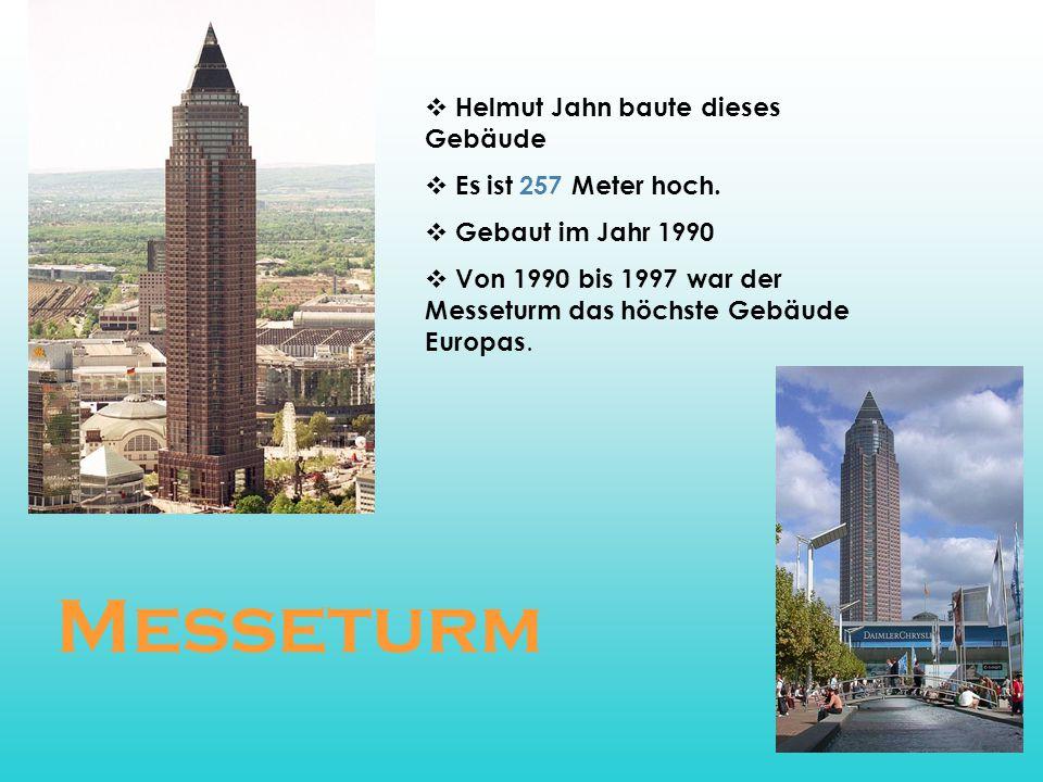 Helmut Jahn baute dieses Gebäude  Es ist 257 Meter hoch.  Gebaut im Jahr 1990  Von 1990 bis 1997 war der Messeturm das höchste Gebäude Europas. M