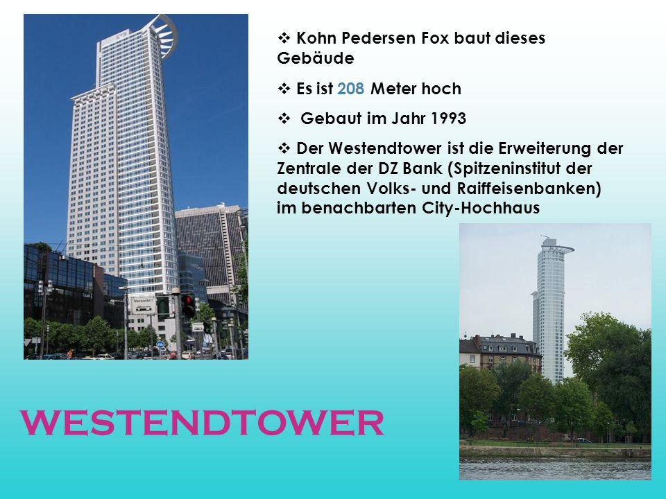  Kohn Pedersen Fox baut dieses Gebäude  Es ist 208 Meter hoch  Gebaut im Jahr 1993  Der Westendtower ist die Erweiterung der Zentrale der DZ Bank