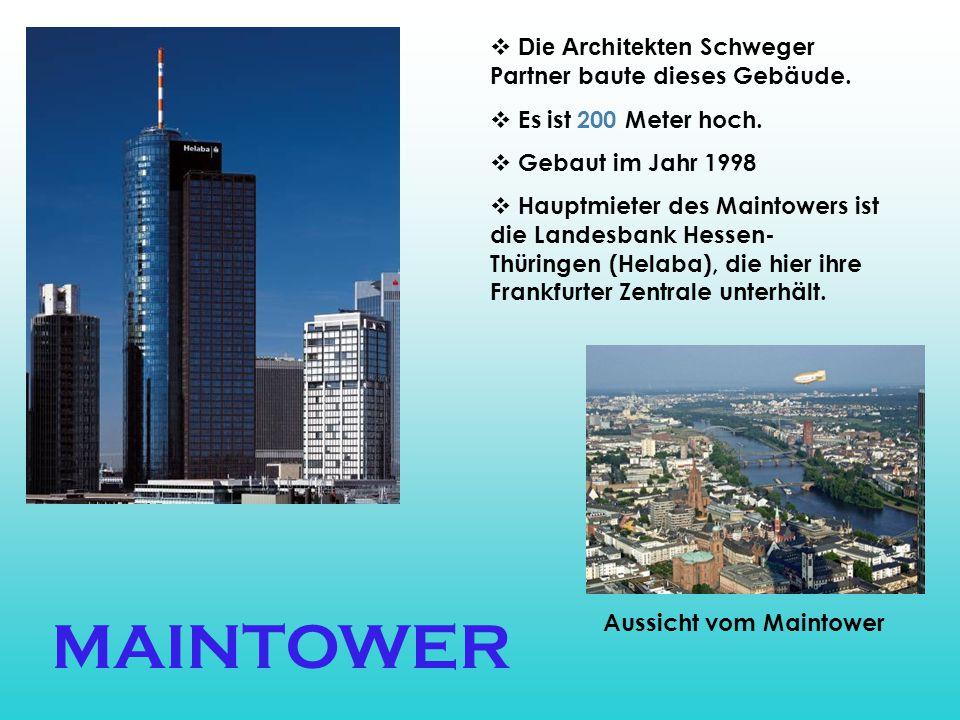 MAINTOWER  Die Architekten Schweger Partner baute dieses Gebäude.  Es ist 200 Meter hoch.  Gebaut im Jahr 1998  Hauptmieter des Maintowers ist die