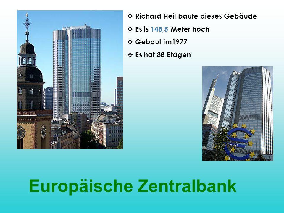 Europäische Zentralbank  Richard Heil baute dieses Gebäude  Es is 148,5 Meter hoch  Gebaut im1977  Es hat 38 Etagen