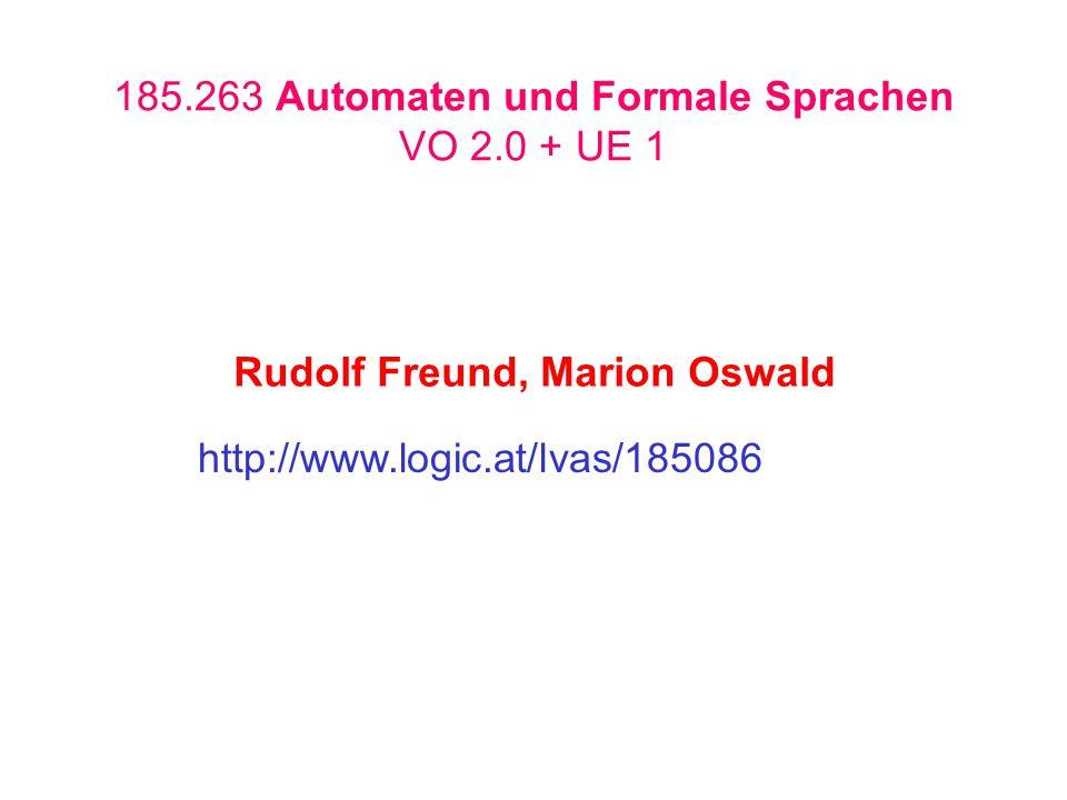 185.263 Automaten und Formale Sprachen VO 2.0 + UE 1 http://www.logic.at/lvas/185086 Rudolf Freund, Marion Oswald