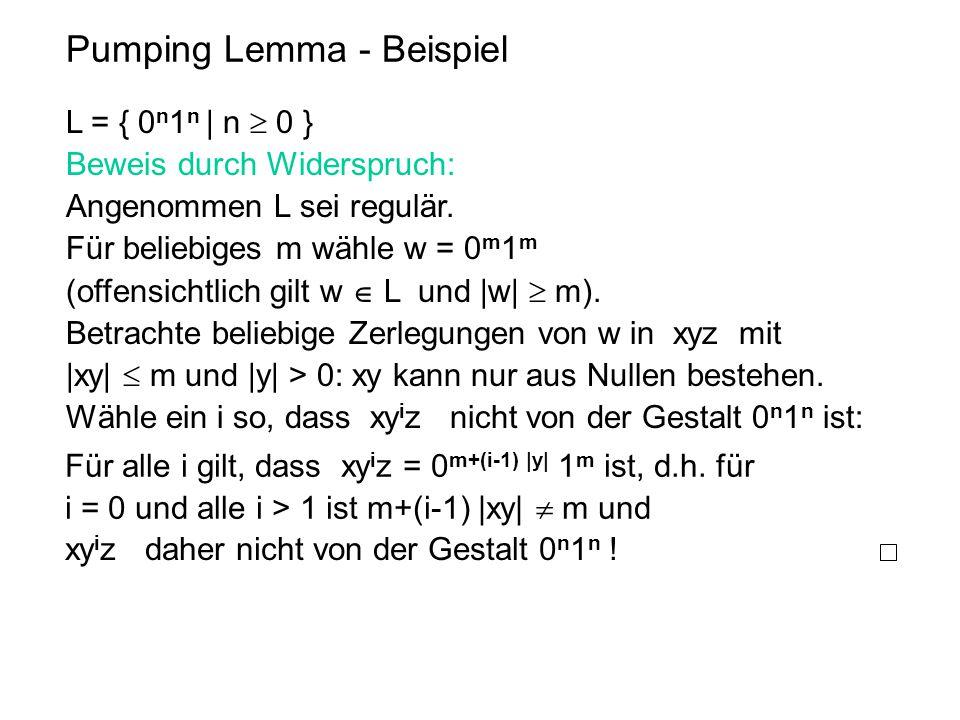 Pumping Lemma - Beispiel L = { 0 n 1 n | n  0 } Beweis durch Widerspruch: Angenommen L sei regulär. Für beliebiges m wähle w = 0 m 1 m (offensichtlic
