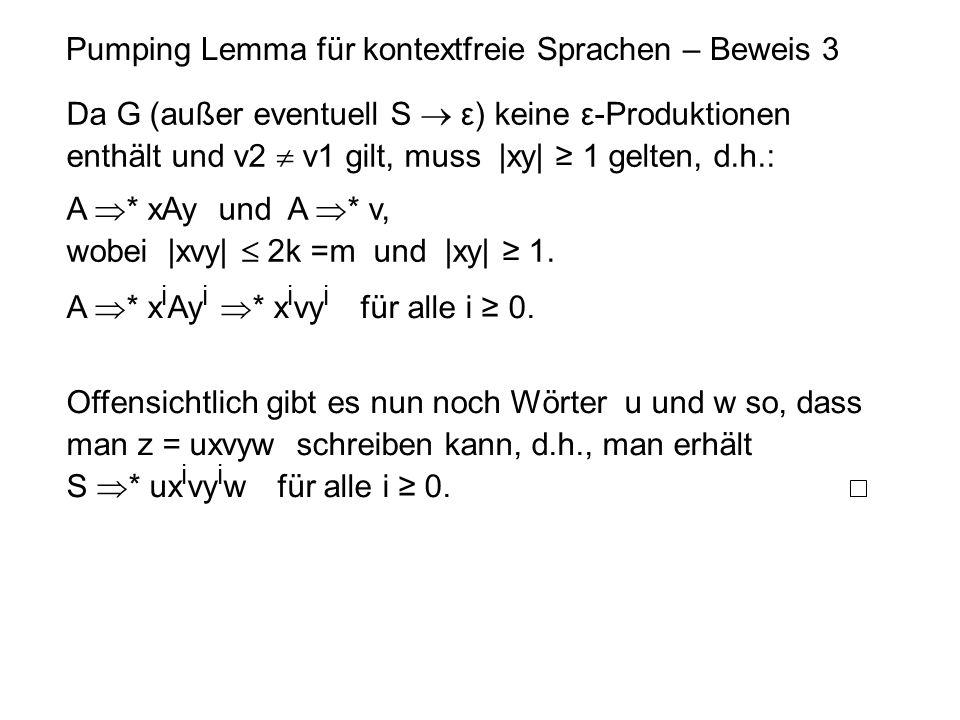 Pumping Lemma für kontextfreie Sprachen – Beweis 3 Da G (außer eventuell S  ε) keine ε-Produktionen enthält und v2  v1 gilt, muss |xy| ≥ 1 gelten, d