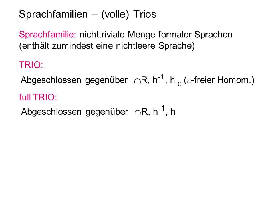 Sprachfamilien – (volle) Trios Sprachfamilie: nichttriviale Menge formaler Sprachen (enthält zumindest eine nichtleere Sprache) TRIO: Abgeschlossen ge