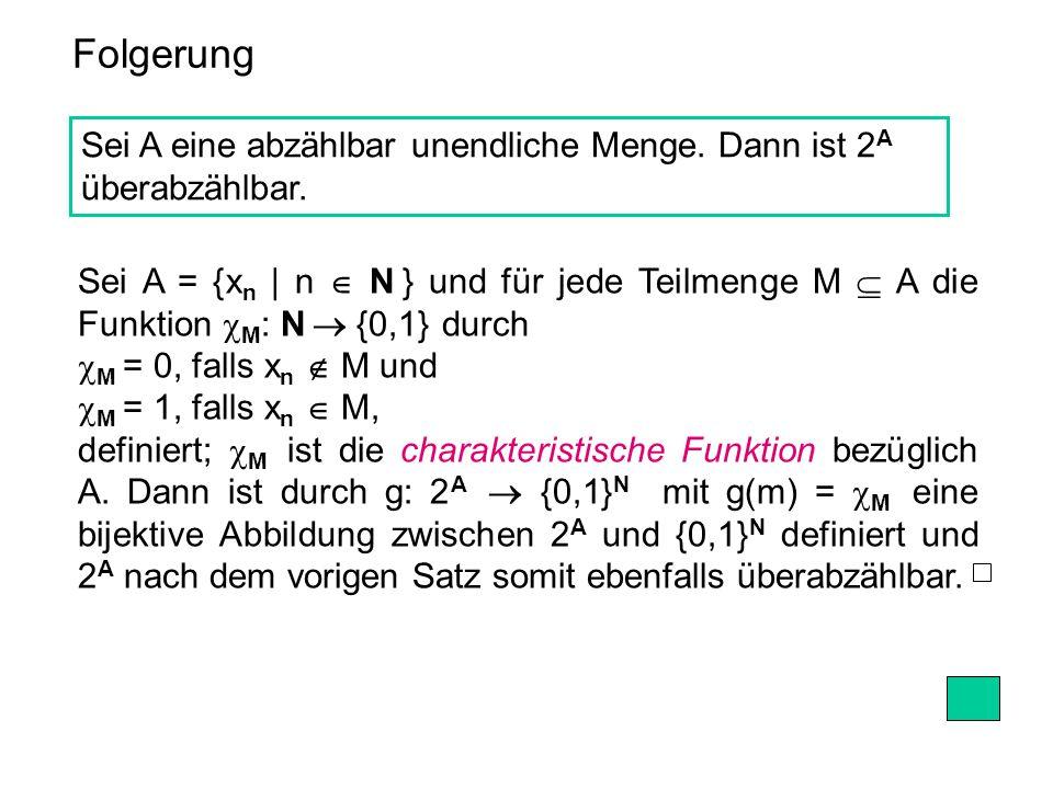 Folgerung Sei A eine abzählbar unendliche Menge. Dann ist 2 A überabzählbar. Sei A = {x n | n  N } und für jede Teilmenge M  A die Funktion  M : N
