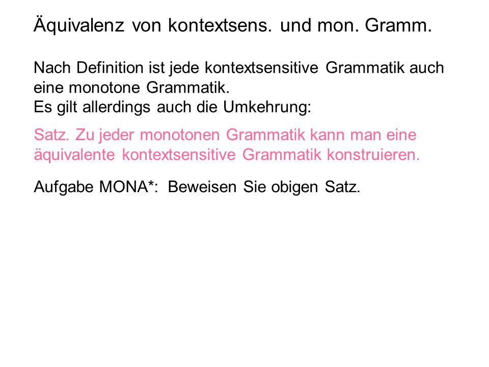 Äquivalenz von kontextsens. und mon. Gramm. Nach Definition ist jede kontextsensitive Grammatik auch eine monotone Grammatik. Es gilt allerdings auch