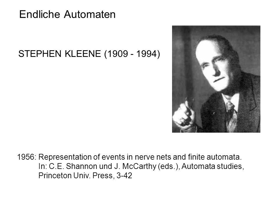 Endliche Automaten STEPHEN KLEENE (1909 - 1994) 1956: Representation of events in nerve nets and finite automata. In: C.E. Shannon und J. McCarthy (ed