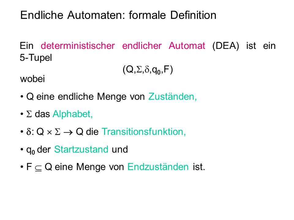 Endliche Automaten: formale Definition Ein deterministischer endlicher Automat (DEA) ist ein 5-Tupel (Q, , ,q 0,F) wobei • Q eine endliche Menge von