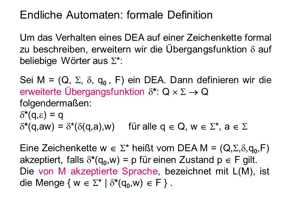 Endliche Automaten: formale Definition Sei M = (Q, , , q 0, F) ein DEA. Dann definieren wir die erweiterte Übergangsfunktion  *: Q    Q folgende