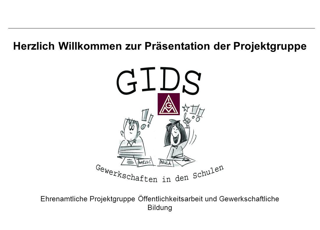 Herzlich Willkommen zur Präsentation der Projektgruppe Ehrenamtliche Projektgruppe Öffentlichkeitsarbeit und Gewerkschaftliche Bildung
