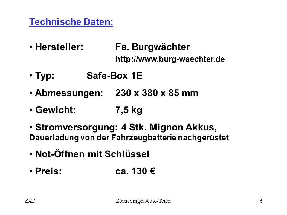 ZATZornedinger Auto-Teiler6 Technische Daten: • Hersteller: Fa. Burgwächter http://www.burg-waechter.de • Typ: Safe-Box 1E • Abmessungen: 230 x 380 x