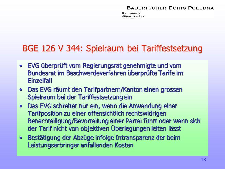 18 BGE 126 V 344: Spielraum bei Tariffestsetzung •EVG überprüft vom Regierungsrat genehmigte und vom Bundesrat im Beschwerdeverfahren überprüfte Tarif