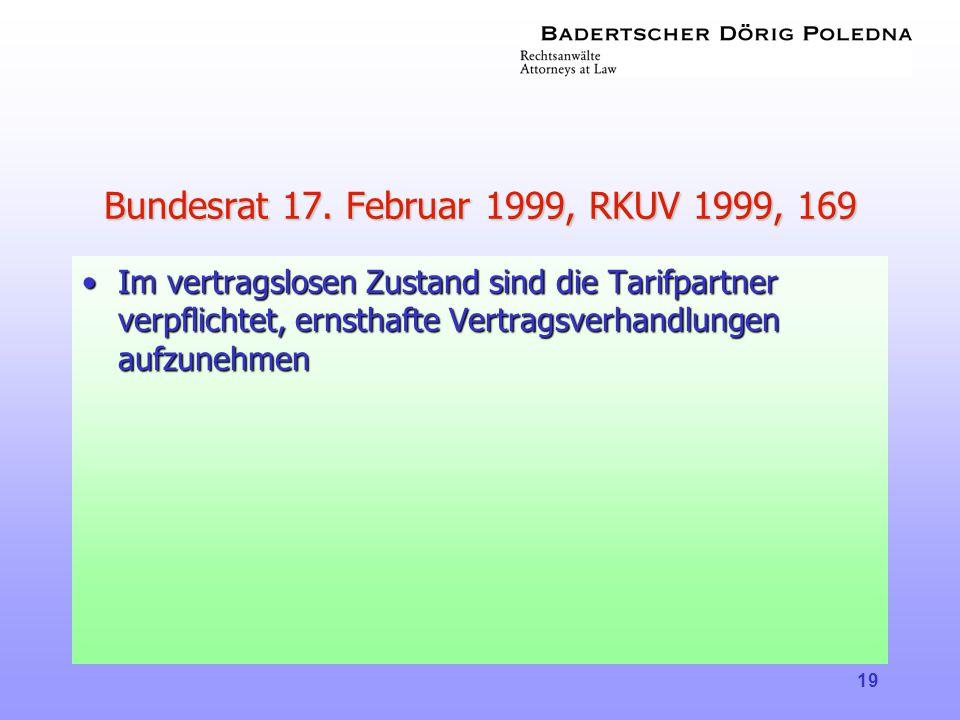 19 Bundesrat 17. Februar 1999, RKUV 1999, 169 •Im vertragslosen Zustand sind die Tarifpartner verpflichtet, ernsthafte Vertragsverhandlungen aufzunehm